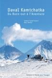 """Davaï Kamtchatka, Du Burn-out à l'aventure..."" - Jeanne-Sarah Savart et Marc Mellet"